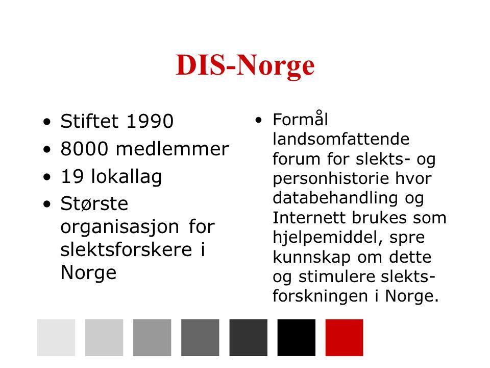 DIS-Norge •Stiftet 1990 •8000 medlemmer •19 lokallag •Største organisasjon for slektsforskere i Norge •Formål landsomfattende forum for slekts- og personhistorie hvor databehandling og Internett brukes som hjelpemiddel, spre kunnskap om dette og stimulere slekts- forskningen i Norge.
