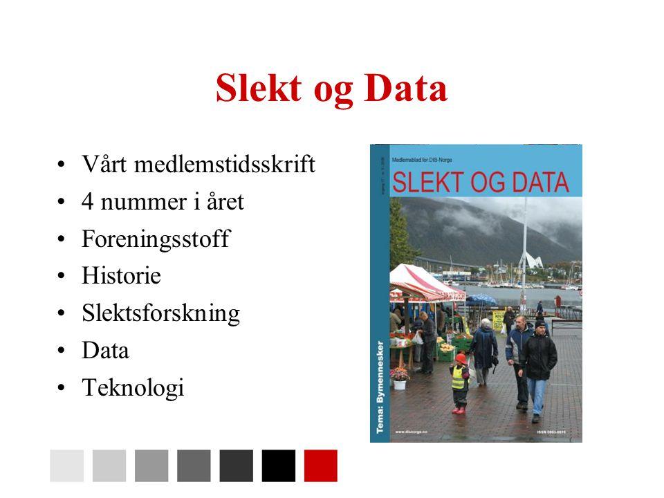 Slekt og Data •Vårt medlemstidsskrift •4 nummer i året •Foreningsstoff •Historie •Slektsforskning •Data •Teknologi