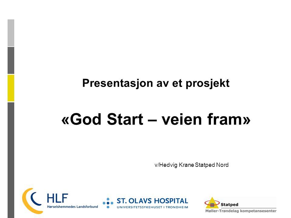 Presentasjon av et prosjekt «God Start – veien fram» v/Hedvig Krane Statped Nord