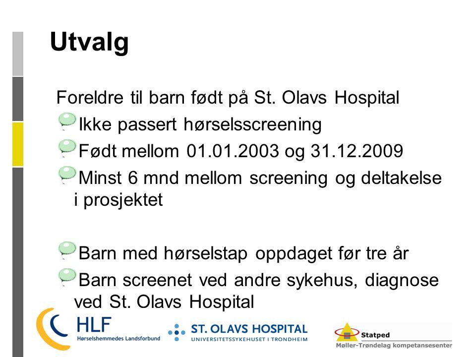 Utvalg Foreldre til barn født på St. Olavs Hospital Ikke passert hørselsscreening Født mellom 01.01.2003 og 31.12.2009 Minst 6 mnd mellom screening og