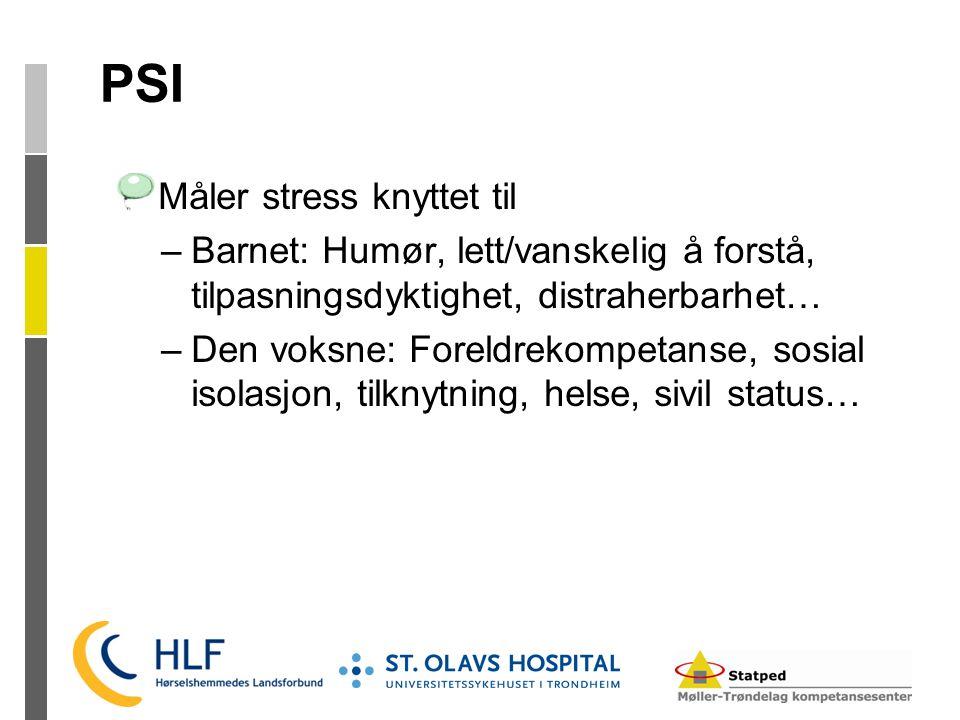 PSI Måler stress knyttet til –Barnet: Humør, lett/vanskelig å forstå, tilpasningsdyktighet, distraherbarhet… –Den voksne: Foreldrekompetanse, sosial i