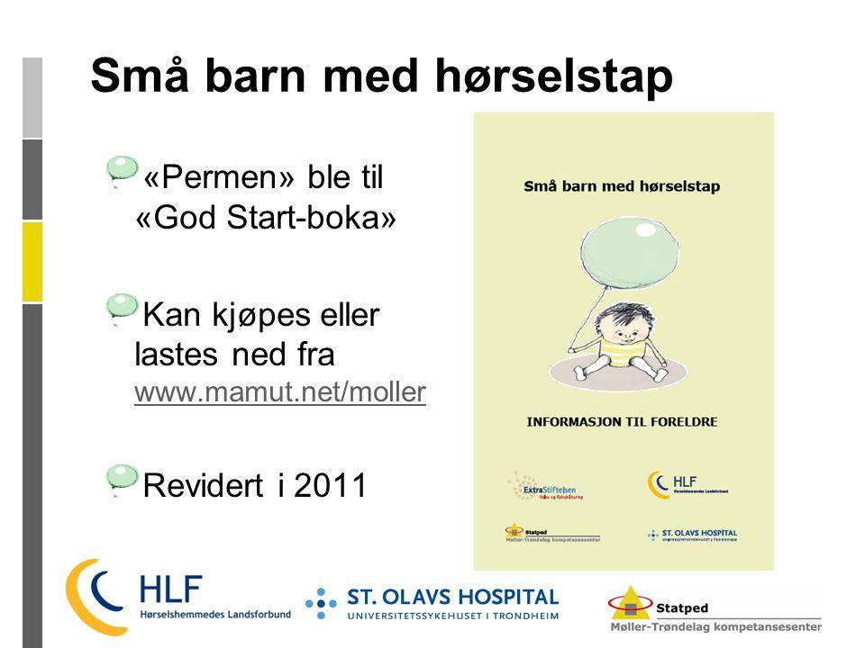 Små barn med hørselstap «Permen» ble til «God Start-boka» Kan kjøpes eller lastes ned fra www.mamut.net/moller www.mamut.net/moller Revidert i 2011