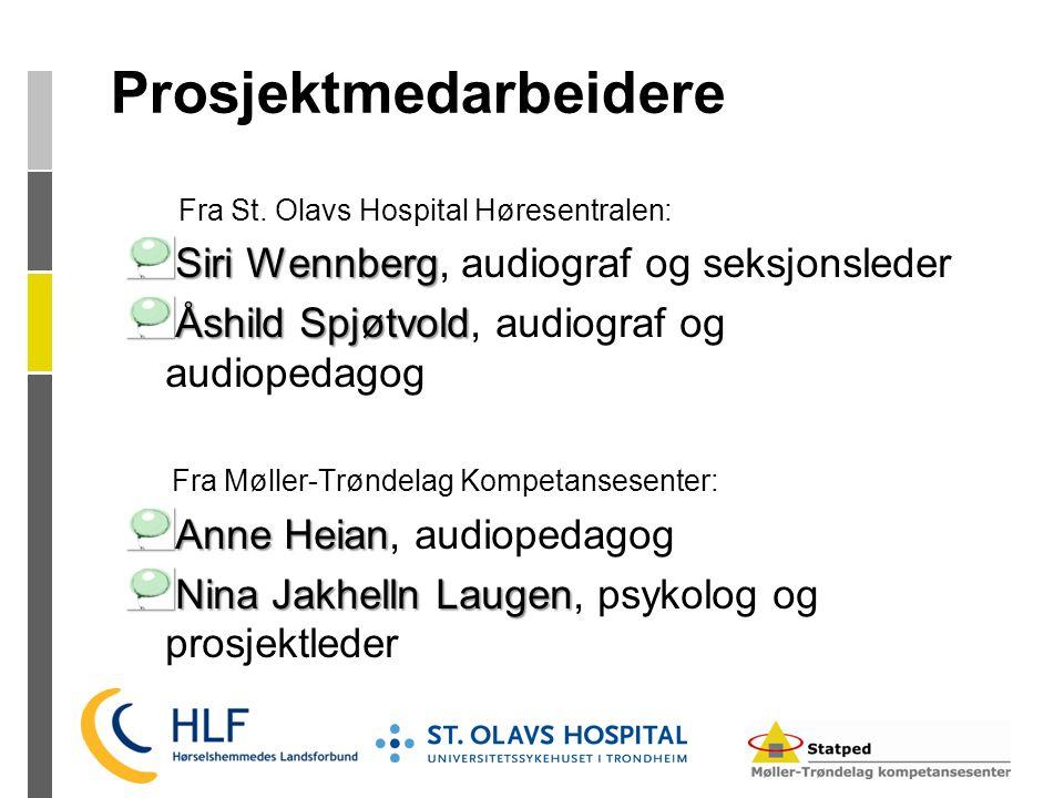 Prosjektmedarbeidere Fra St. Olavs Hospital Høresentralen: Siri Wennberg Siri Wennberg, audiograf og seksjonsleder Åshild Spjøtvold Åshild Spjøtvold,