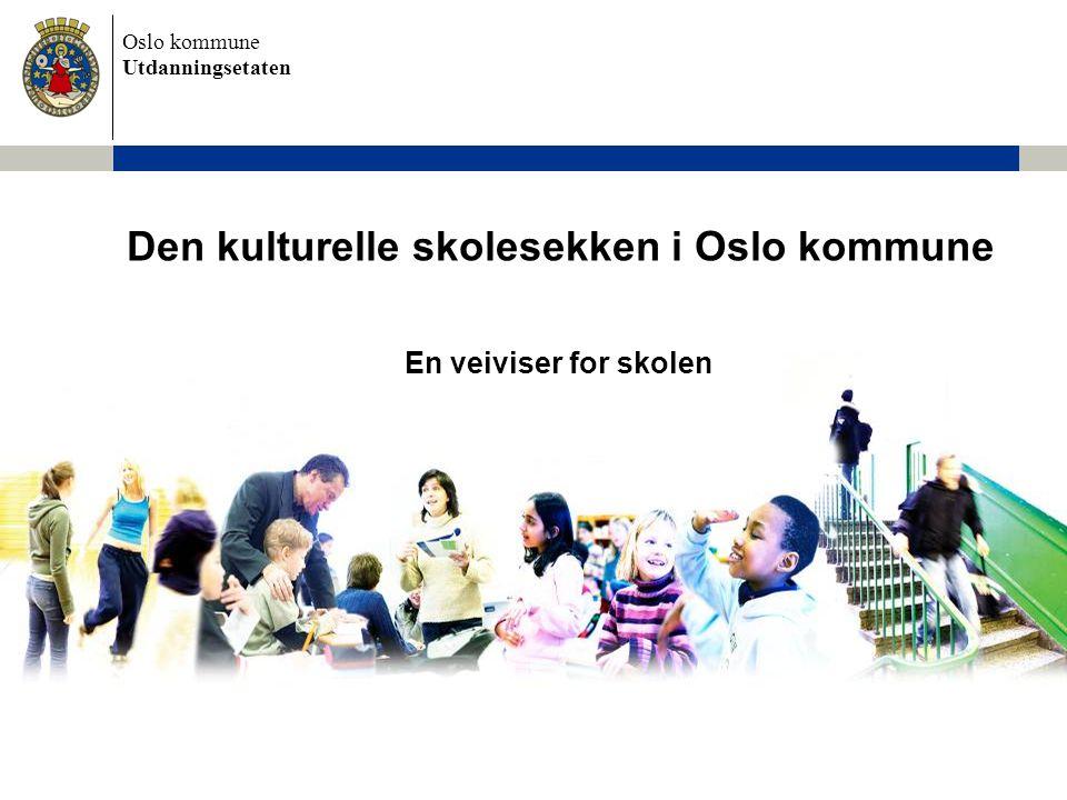 Oslo kommune Utdanningsetaten Den kulturelle skolesekken i Oslo kommune En veiviser for skolen