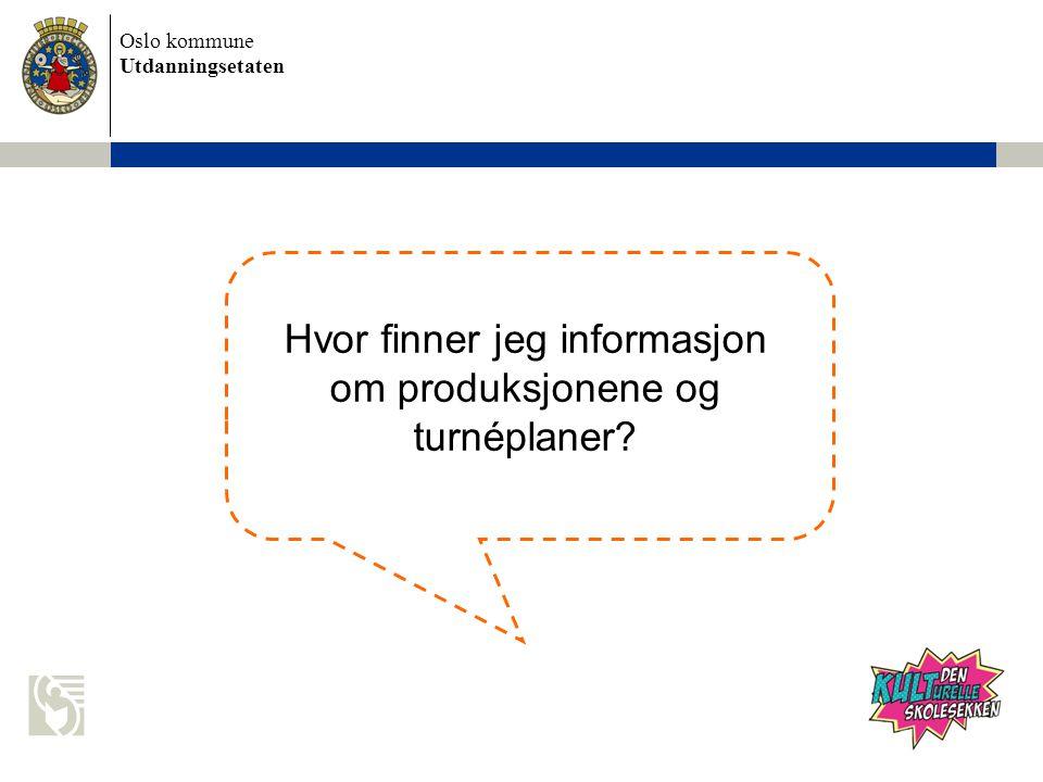 Oslo kommune Utdanningsetaten Hvor finner jeg informasjon om produksjonene og turnéplaner?