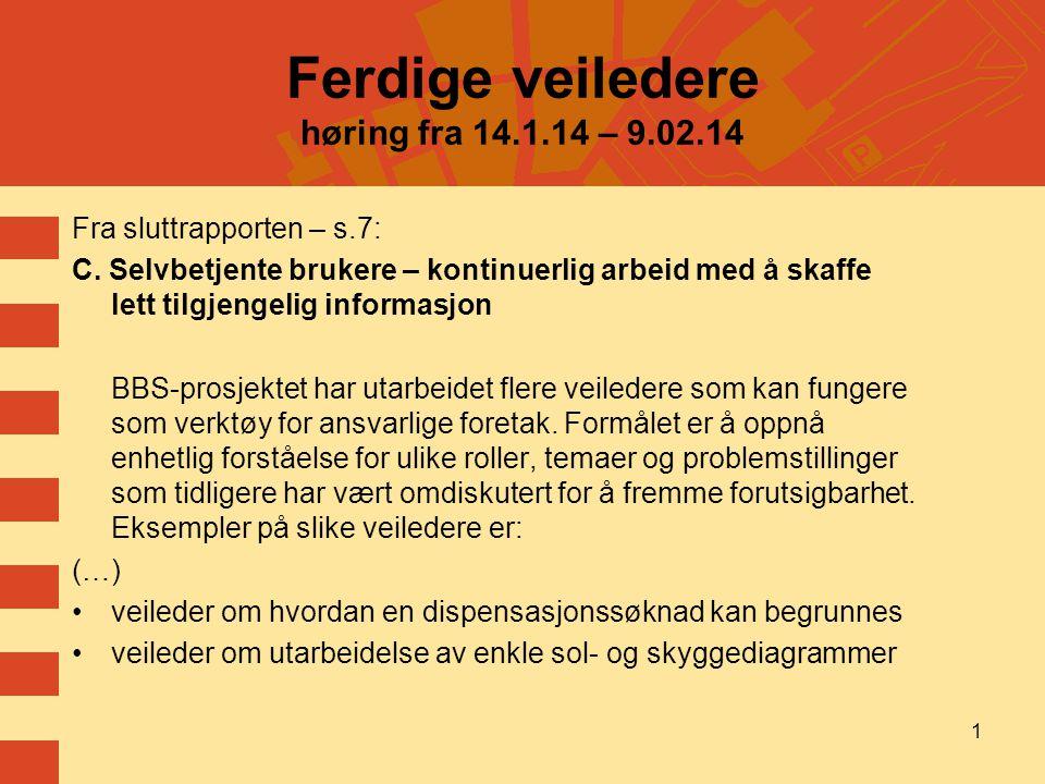 1 Ferdige veiledere høring fra 14.1.14 – 9.02.14 Fra sluttrapporten – s.7: C. Selvbetjente brukere – kontinuerlig arbeid med å skaffe lett tilgjengeli