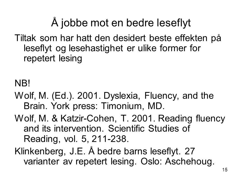 15 Å jobbe mot en bedre leseflyt Tiltak som har hatt den desidert beste effekten på leseflyt og lesehastighet er ulike former for repetert lesing NB!