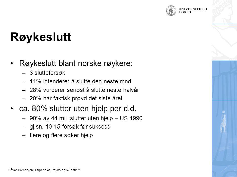 Håvar Brendryen, Stipendiat, Psykologisk institutt Røykeslutt •Røykeslutt blant norske røykere: –3 slutteforsøk –11% intenderer å slutte den neste mnd –28% vurderer seriøst å slutte neste halvår –20% har faktisk prøvd det siste året •ca.