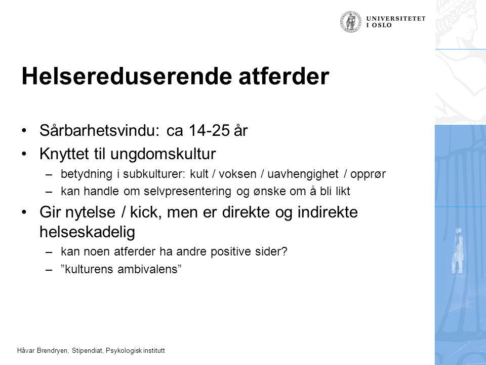 Håvar Brendryen, Stipendiat, Psykologisk institutt Helsereduserende atferder •Sårbarhetsvindu: ca 14-25 år •Knyttet til ungdomskultur –betydning i sub