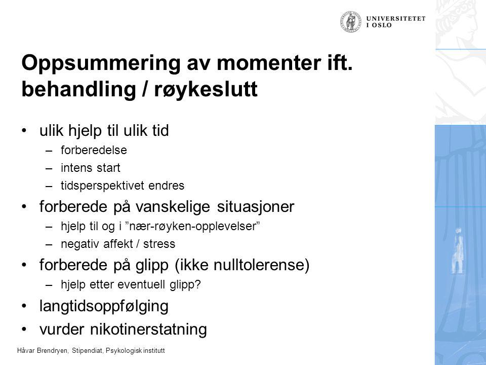 Håvar Brendryen, Stipendiat, Psykologisk institutt Oppsummering av momenter ift. behandling / røykeslutt •ulik hjelp til ulik tid –forberedelse –inten