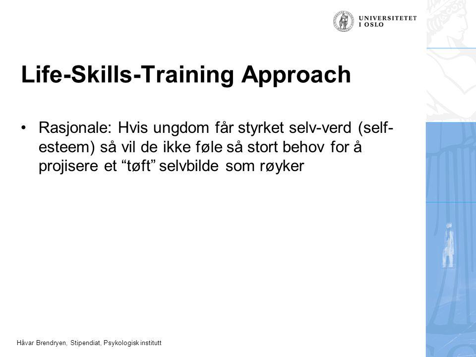 Håvar Brendryen, Stipendiat, Psykologisk institutt Life-Skills-Training Approach •Rasjonale: Hvis ungdom får styrket selv-verd (self- esteem) så vil d