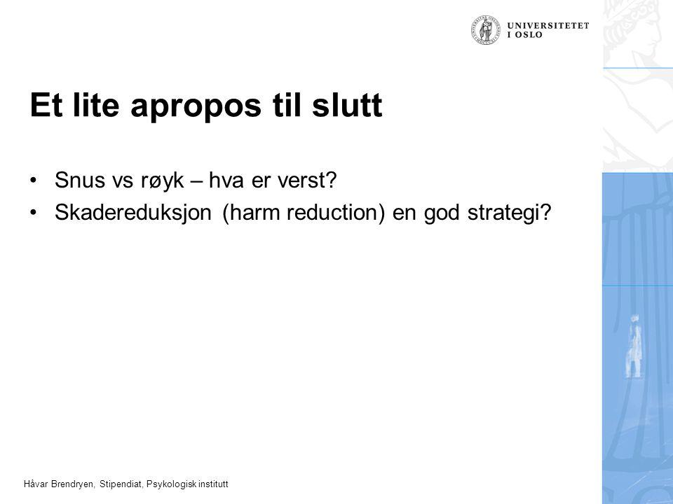 Håvar Brendryen, Stipendiat, Psykologisk institutt Et lite apropos til slutt •Snus vs røyk – hva er verst? •Skadereduksjon (harm reduction) en god str