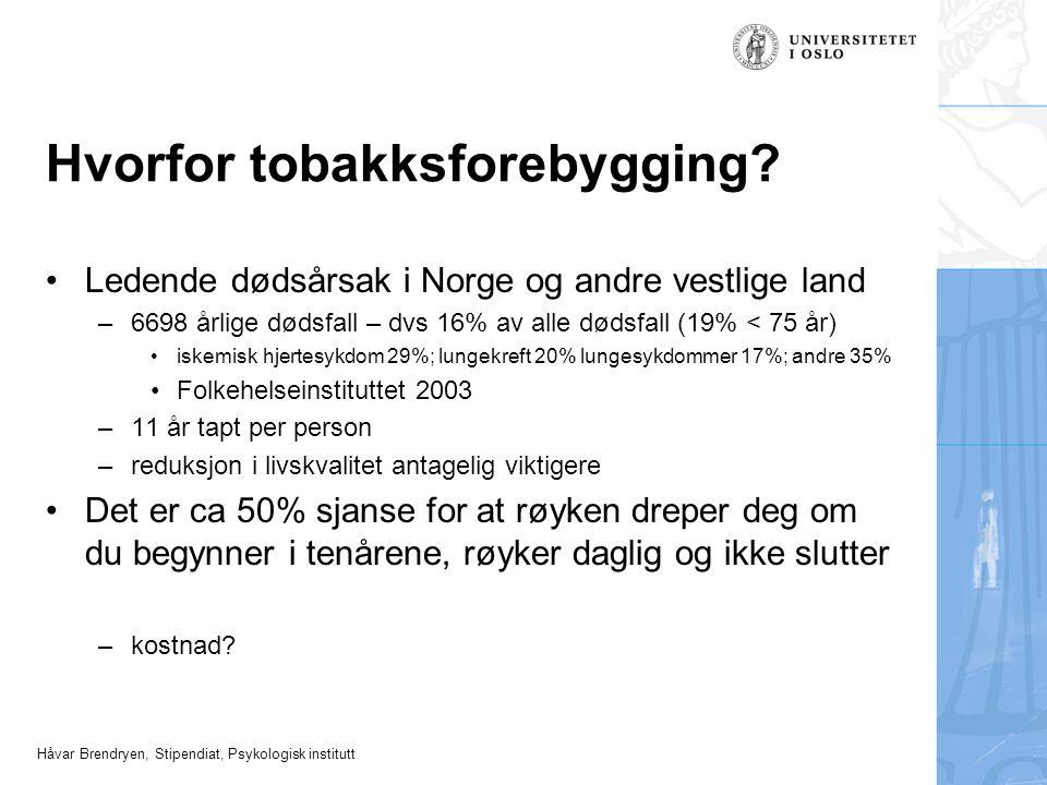Håvar Brendryen, Stipendiat, Psykologisk institutt Hvorfor tobakksforebygging? •Ledende dødsårsak i Norge og andre vestlige land –6698 årlige dødsfall