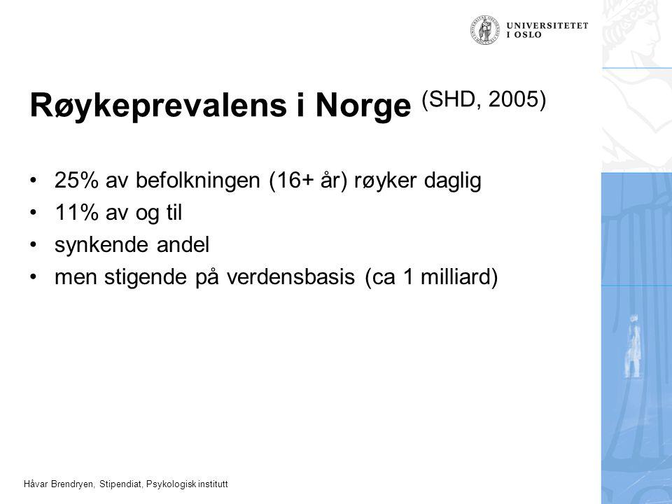 Håvar Brendryen, Stipendiat, Psykologisk institutt Røykeprevalens i Norge (SHD, 2005) •25% av befolkningen (16+ år) røyker daglig •11% av og til •synkende andel •men stigende på verdensbasis (ca 1 milliard)