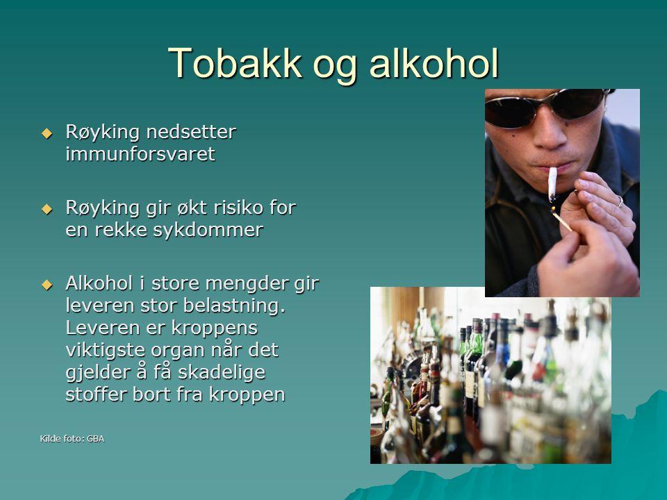 Tobakk og alkohol  Røyking nedsetter immunforsvaret  Røyking gir økt risiko for en rekke sykdommer  Alkohol i store mengder gir leveren stor belast