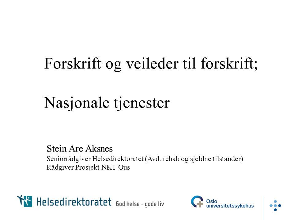 Forskrift og veileder til forskrift; Nasjonale tjenester Stein Are Aksnes Seniorrådgiver Helsedirektoratet (Avd. rehab og sjeldne tilstander) Rådgiver