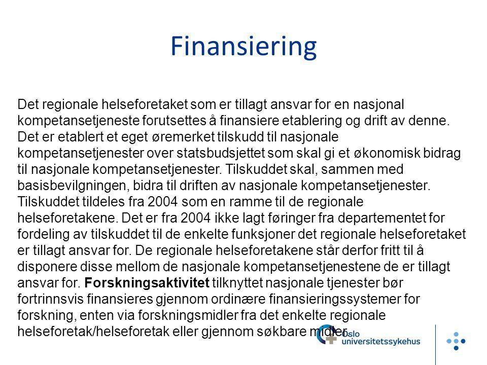 Finansiering Det regionale helseforetaket som er tillagt ansvar for en nasjonal kompetansetjeneste forutsettes å finansiere etablering og drift av den