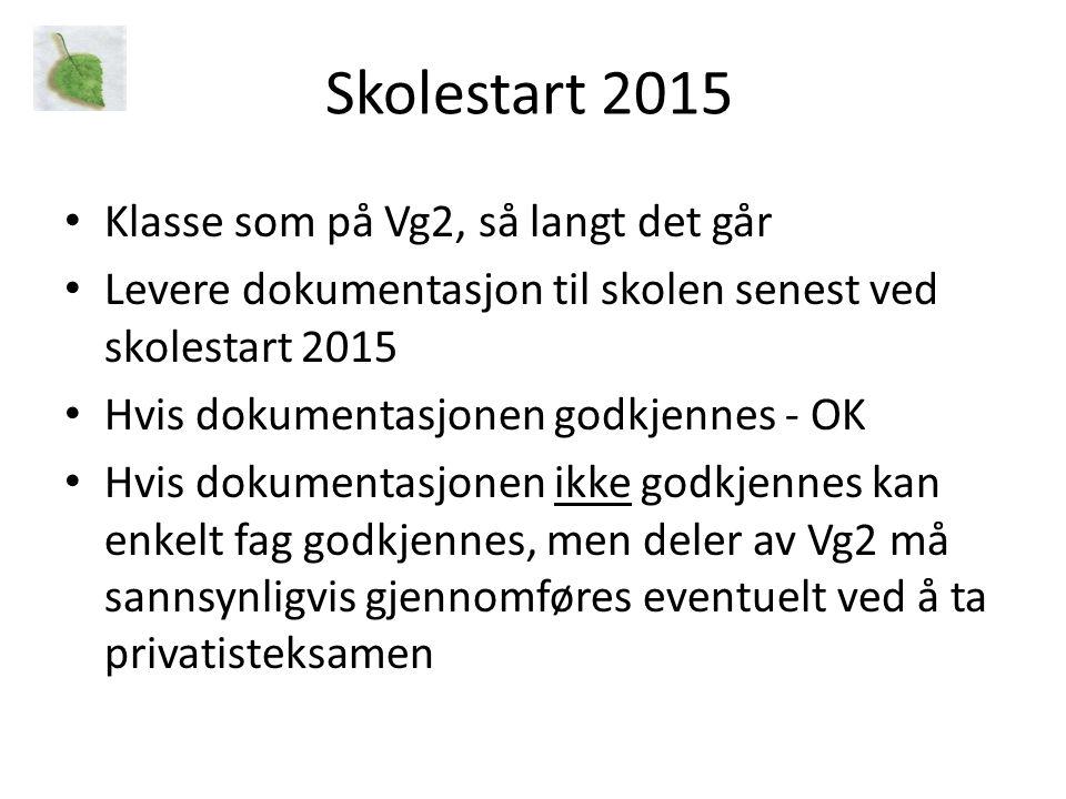 Skolestart 2015 • Klasse som på Vg2, så langt det går • Levere dokumentasjon til skolen senest ved skolestart 2015 • Hvis dokumentasjonen godkjennes -