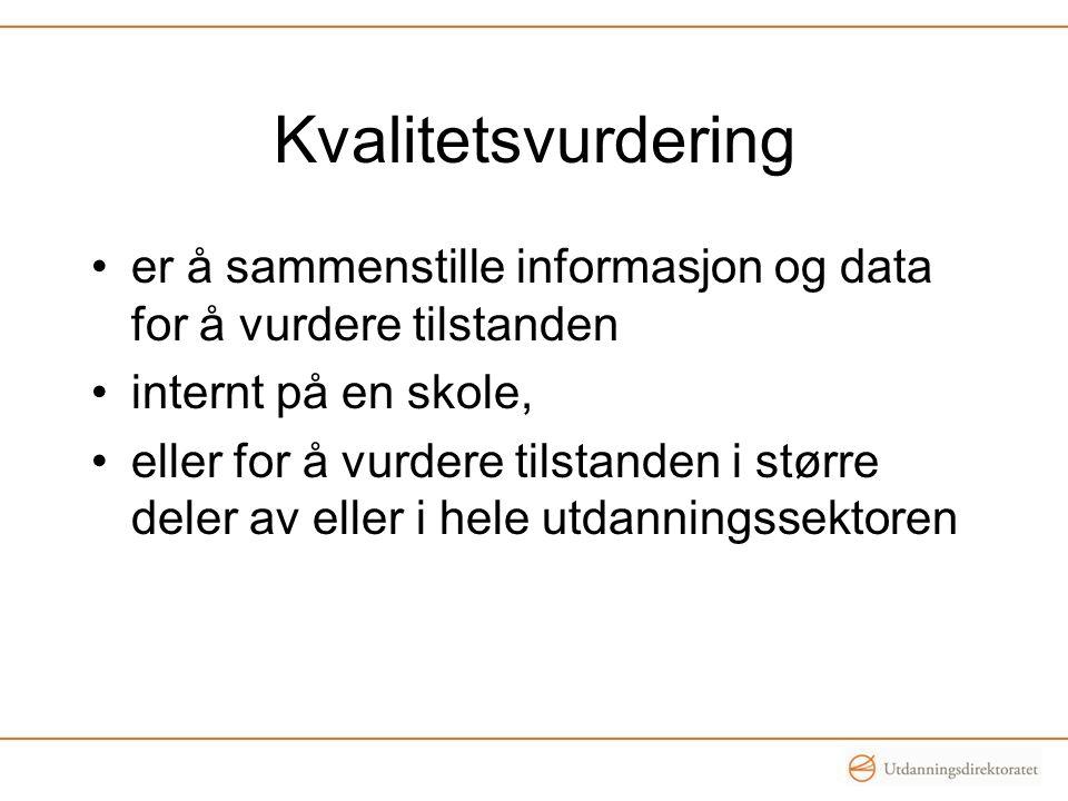 Kvalitetsvurdering •er å sammenstille informasjon og data for å vurdere tilstanden •internt på en skole, •eller for å vurdere tilstanden i større dele