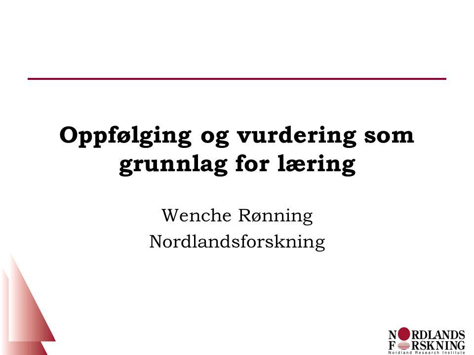 Oppfølging og vurdering som grunnlag for læring Wenche Rønning Nordlandsforskning