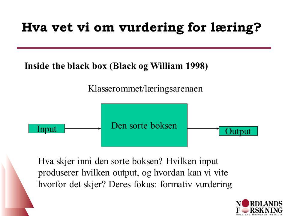 Hva vet vi om vurdering for læring? Den sorte boksen Klasserommet/læringsarenaen Input Output Hva skjer inni den sorte boksen? Hvilken input produsere