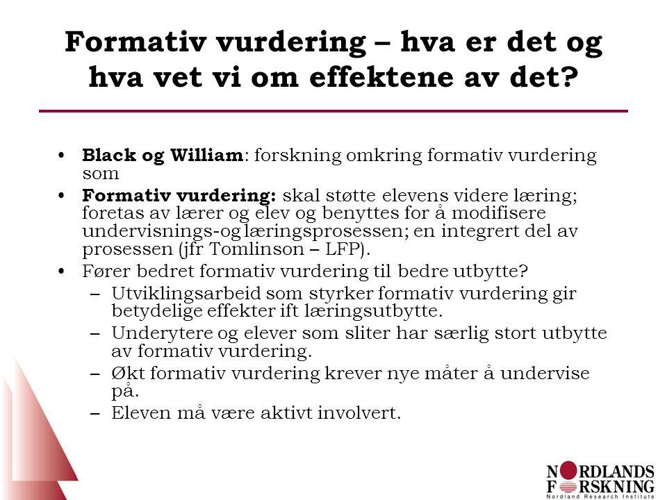 Formativ vurdering – hva er det og hva vet vi om effektene av det? • Black og William : forskning omkring formativ vurdering som • Formativ vurdering: