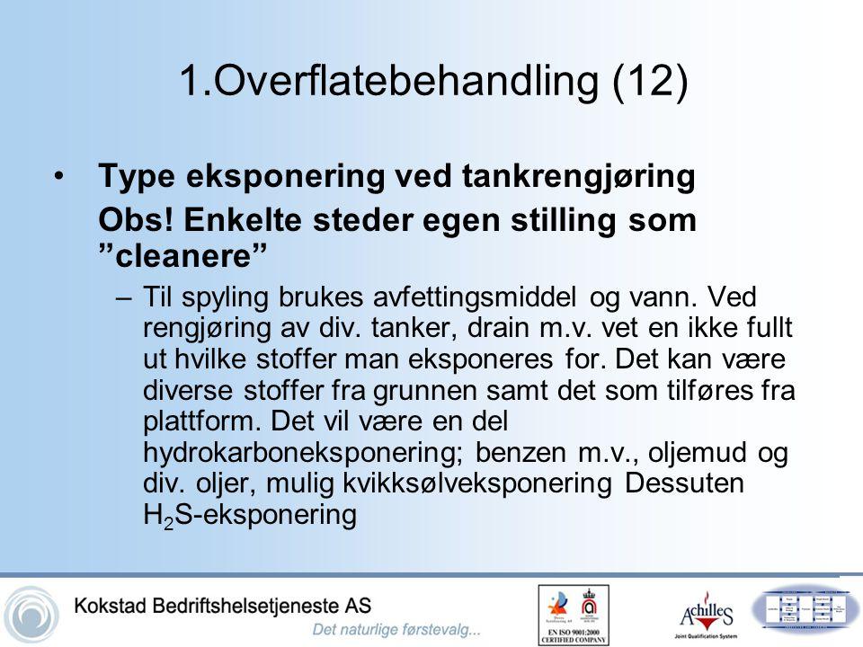 """1.Overflatebehandling (12) •Type eksponering ved tankrengjøring Obs! Enkelte steder egen stilling som """"cleanere"""" –Til spyling brukes avfettingsmiddel"""
