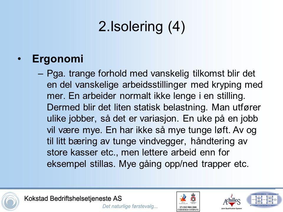 2.Isolering (4) •Ergonomi –Pga. trange forhold med vanskelig tilkomst blir det en del vanskelige arbeidsstillinger med kryping med mer. En arbeider no