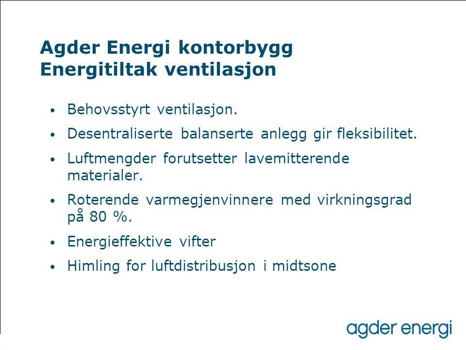 Agder Energi kontorbygg Energitiltak ventilasjon • Behovsstyrt ventilasjon. • Desentraliserte balanserte anlegg gir fleksibilitet. • Luftmengder forut