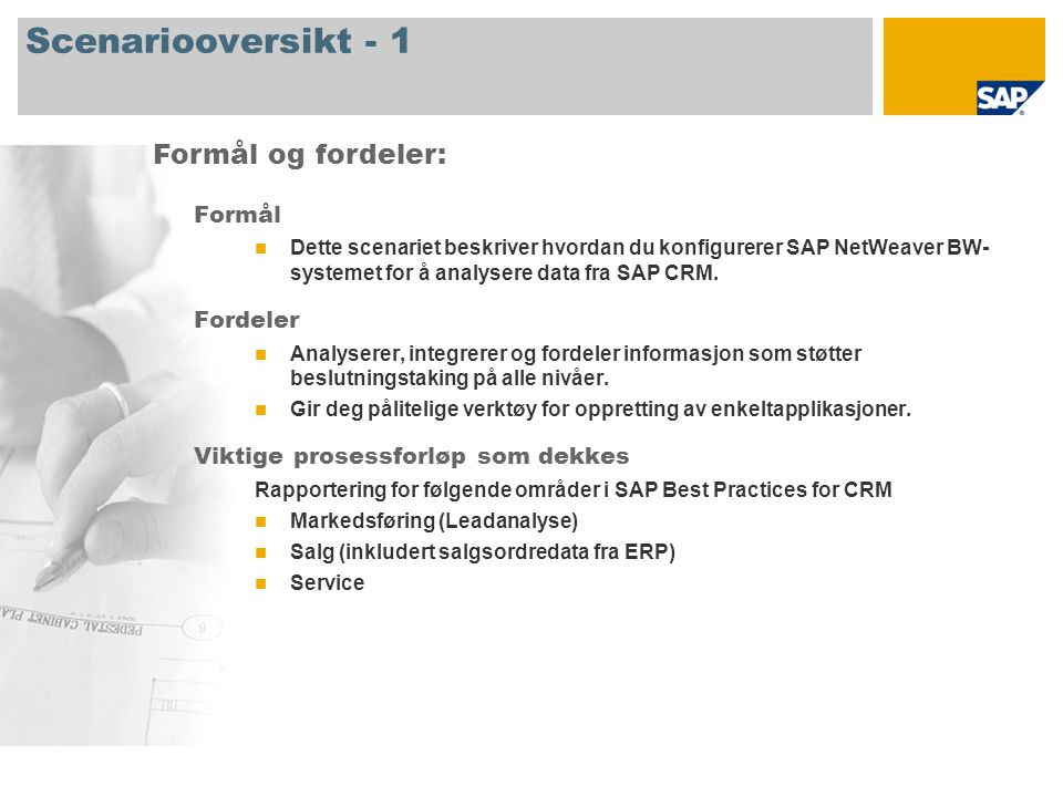 Scenariooversikt - 2 Obligatorisk  SAP NetWeaver BW  SAP CRM 7.0  SAP ECC 6.0 Involverte firmaroller  Forretningsbruker ansvarlig for dataanalyse SAP-applikasjoner som kreves: Hovedrapportene er beskrevet i f ø lgende lysbilder for å gi deg en oversikt over scenariet som er presentert i dette dokumentet.