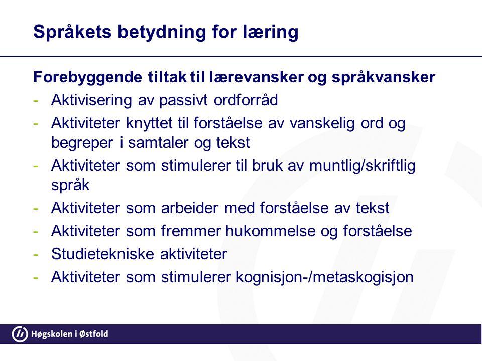 Språkets betydning for læring Forebyggende tiltak til lærevansker og språkvansker -Aktivisering av passivt ordforråd -Aktiviteter knyttet til forståel