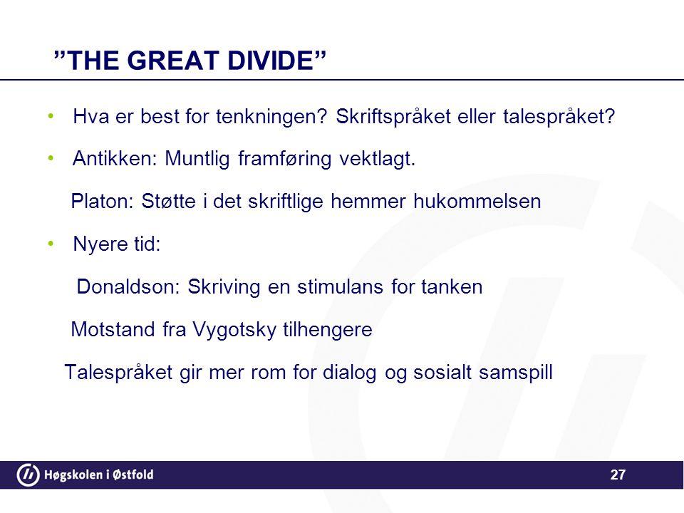 """""""THE GREAT DIVIDE"""" •Hva er best for tenkningen? Skriftspråket eller talespråket? •Antikken: Muntlig framføring vektlagt. Platon: Støtte i det skriftli"""