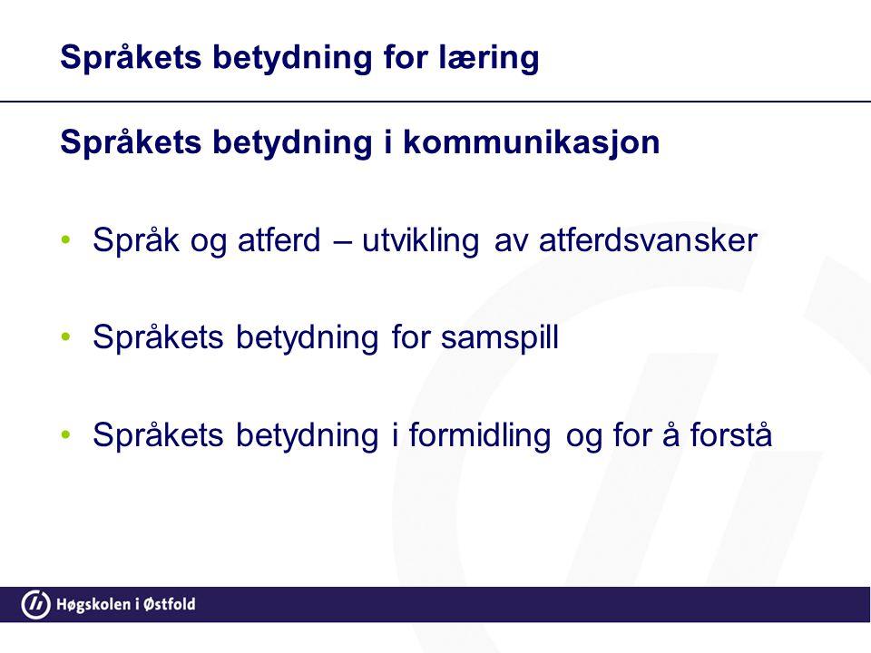 Språkets betydning for læring Språkets betydning i kommunikasjon •Språk og atferd – utvikling av atferdsvansker •Språkets betydning for samspill •Språ