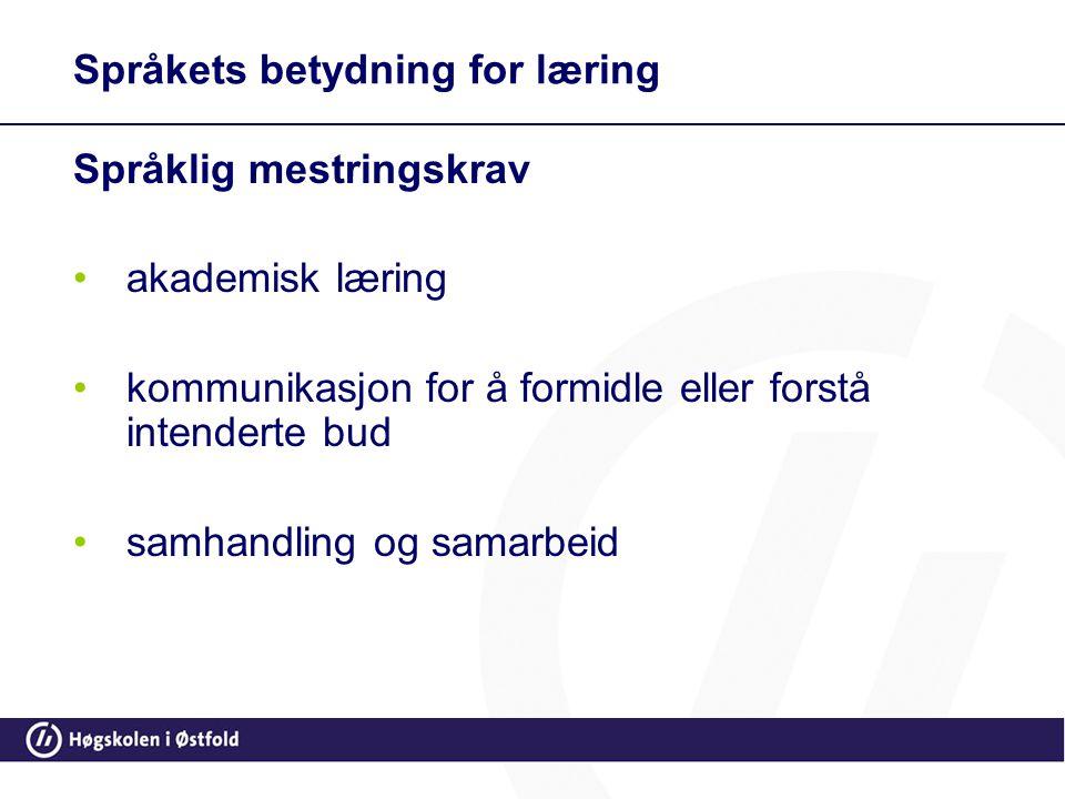 Språkets betydning for læring Språklig mestringskrav •akademisk læring •kommunikasjon for å formidle eller forstå intenderte bud •samhandling og samar