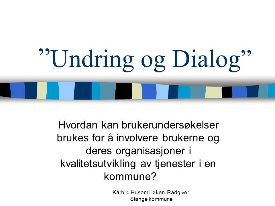 """Kårhild Husom Løken. Rådgiver. Stange kommune """" Undring og Dialog"""" Hvordan kan brukerundersøkelser brukes for å involvere brukerne og deres organisasj"""