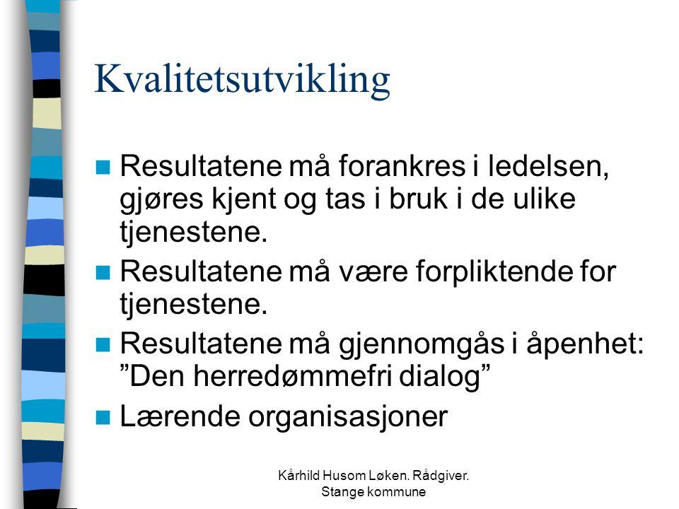 Kårhild Husom Løken. Rådgiver. Stange kommune Kvalitetsutvikling  Resultatene må forankres i ledelsen, gjøres kjent og tas i bruk i de ulike tjeneste