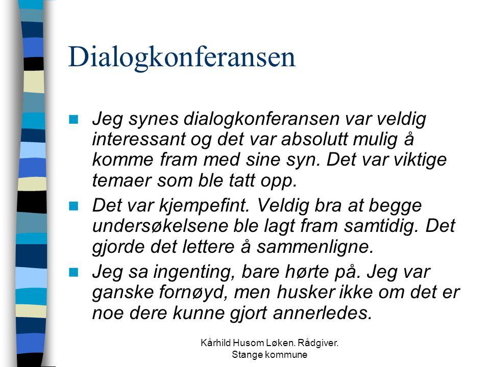 Kårhild Husom Løken. Rådgiver. Stange kommune Dialogkonferansen  Jeg synes dialogkonferansen var veldig interessant og det var absolutt mulig å komme