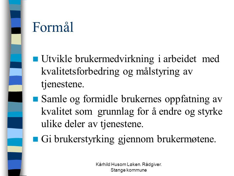 Kårhild Husom Løken. Rådgiver. Stange kommune Formål  Utvikle brukermedvirkning i arbeidet med kvalitetsforbedring og målstyring av tjenestene.  Sam