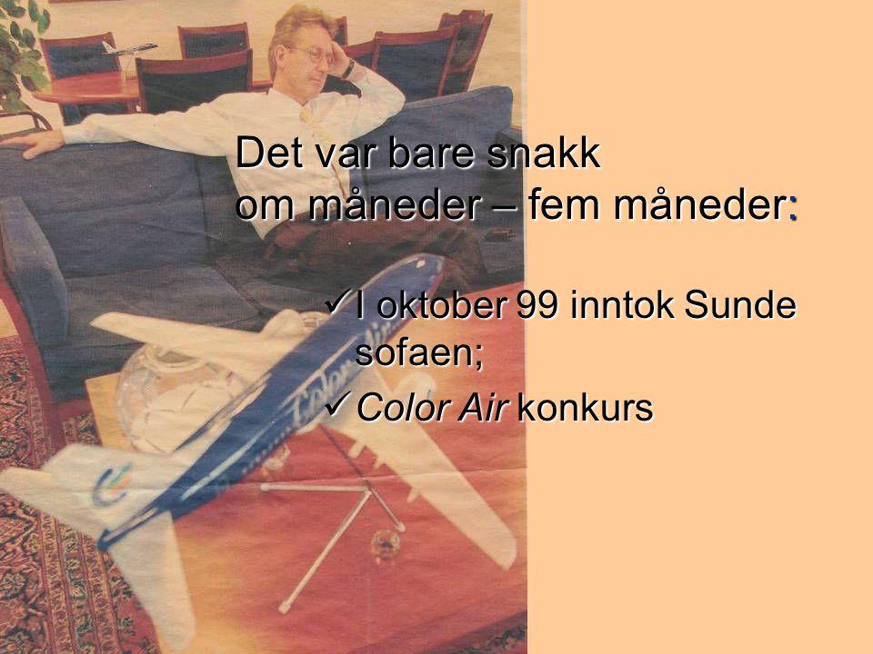 Det var bare snakk om måneder – fem måneder:  I oktober 99 inntok Sunde sofaen;  Color Air konkurs