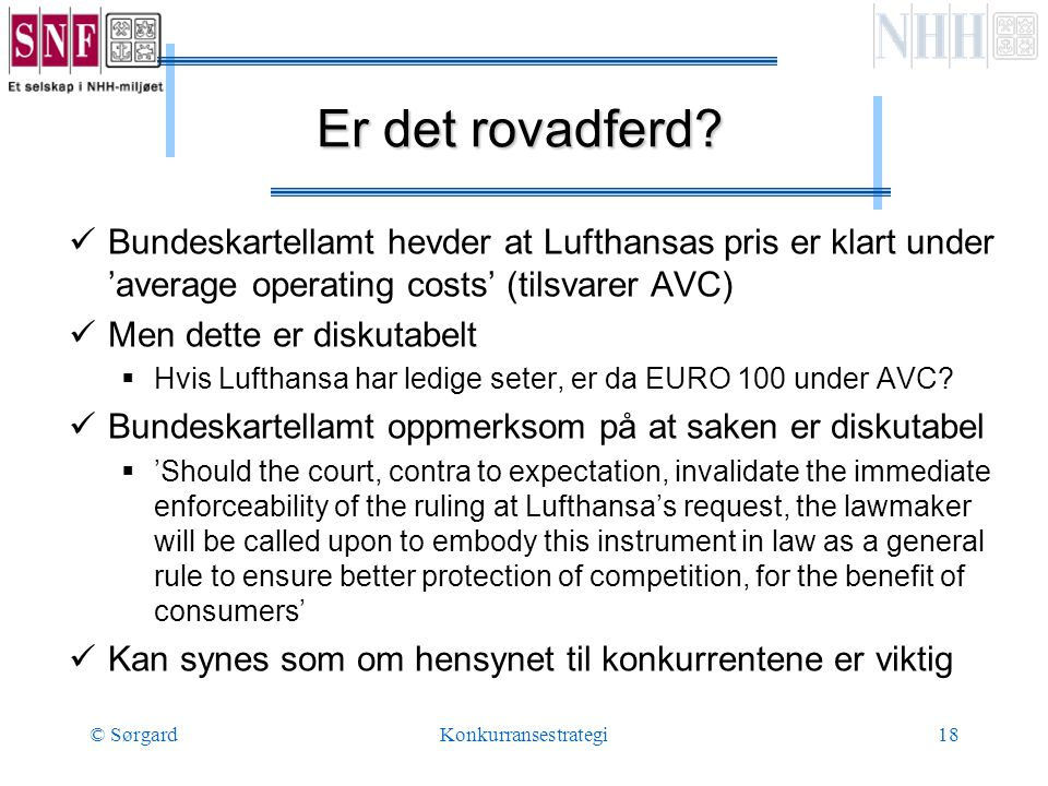 © SørgardKonkurransestrategi18 Er det rovadferd?  Bundeskartellamt hevder at Lufthansas pris er klart under 'average operating costs' (tilsvarer AVC)