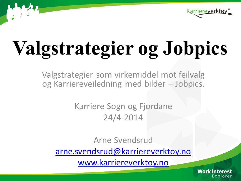 Valgstrategier som virkemiddel mot feilvalg og Karriereveiledning med bilder – Jobpics. Karriere Sogn og Fjordane 24/4-2014 Arne Svendsrud arne.svends