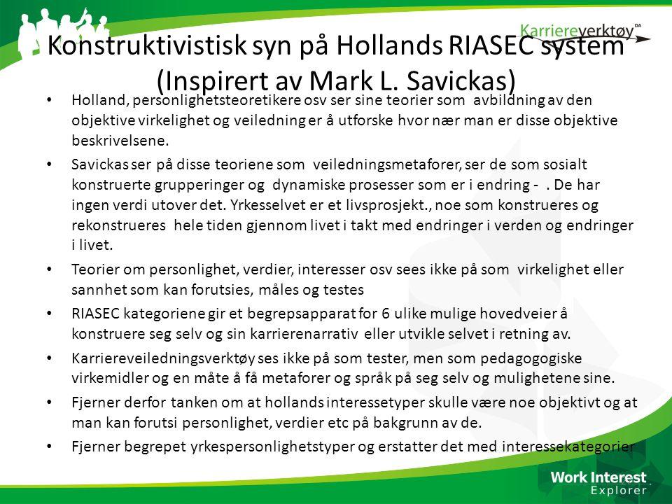 Konstruktivistisk syn på Hollands RIASEC system (Inspirert av Mark L. Savickas) • Holland, personlighetsteoretikere osv ser sine teorier som avbildnin