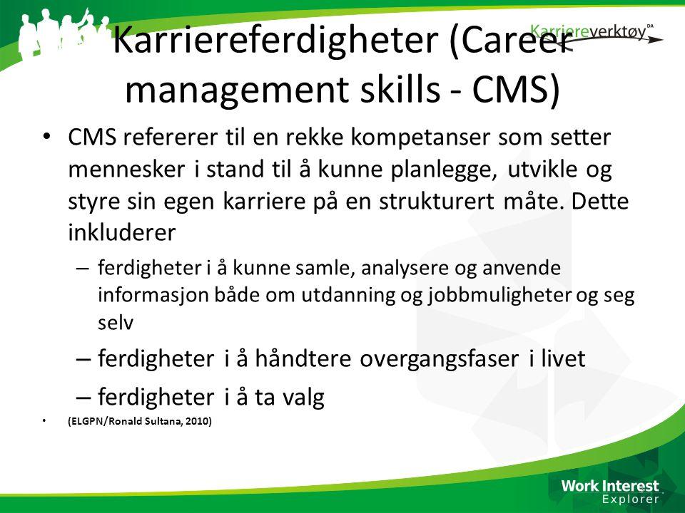 Karriereferdigheter (Career management skills - CMS) • CMS refererer til en rekke kompetanser som setter mennesker i stand til å kunne planlegge, utvikle og styre sin egen karriere på en strukturert måte.