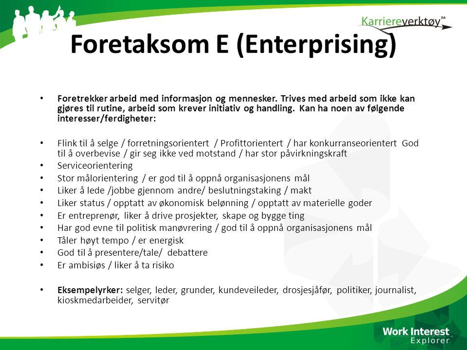 Foretaksom E (Enterprising) • Foretrekker arbeid med informasjon og mennesker. Trives med arbeid som ikke kan gjøres til rutine, arbeid som krever ini