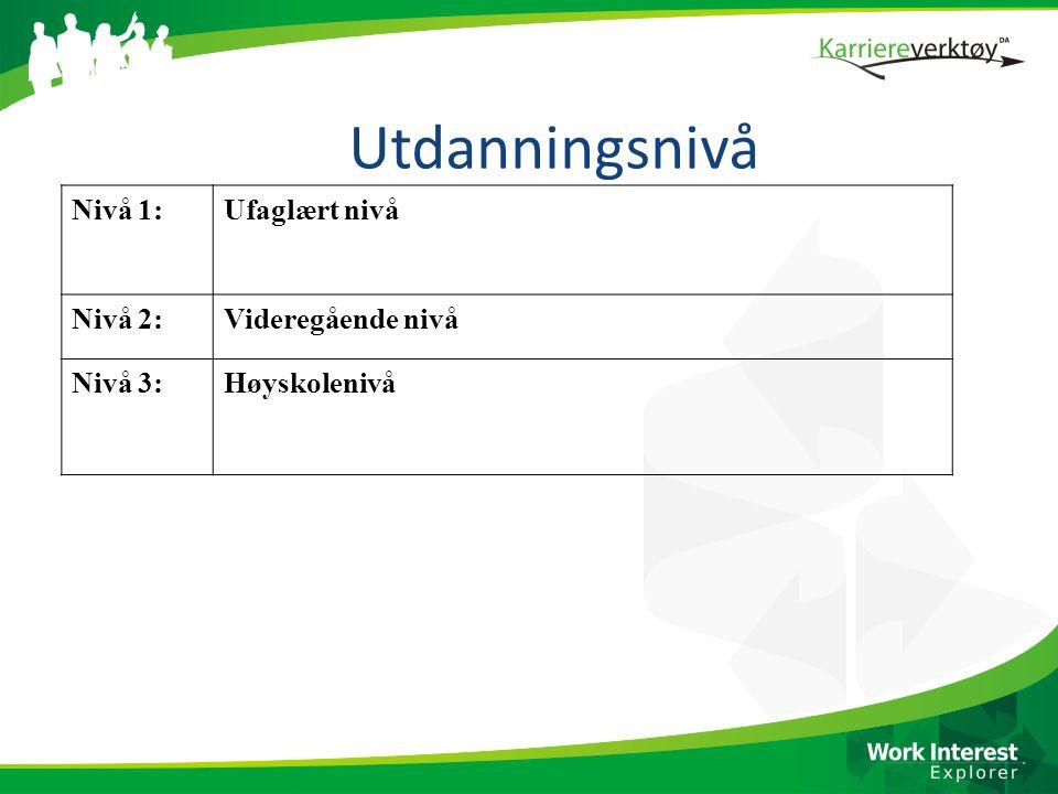 Utdanningsnivå Nivå 1:Ufaglært nivå Nivå 2:Videregående nivå Nivå 3:Høyskolenivå