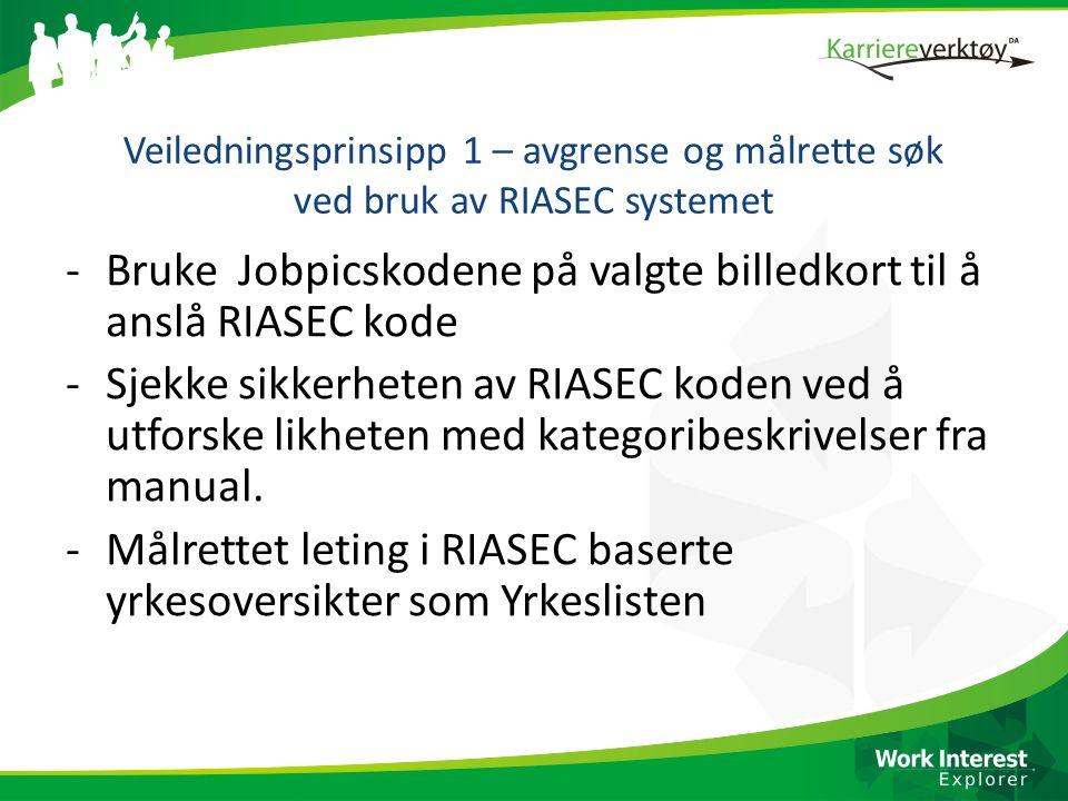 Veiledningsprinsipp 1 – avgrense og målrette søk ved bruk av RIASEC systemet -Bruke Jobpicskodene på valgte billedkort til å anslå RIASEC kode -Sjekke sikkerheten av RIASEC koden ved å utforske likheten med kategoribeskrivelser fra manual.