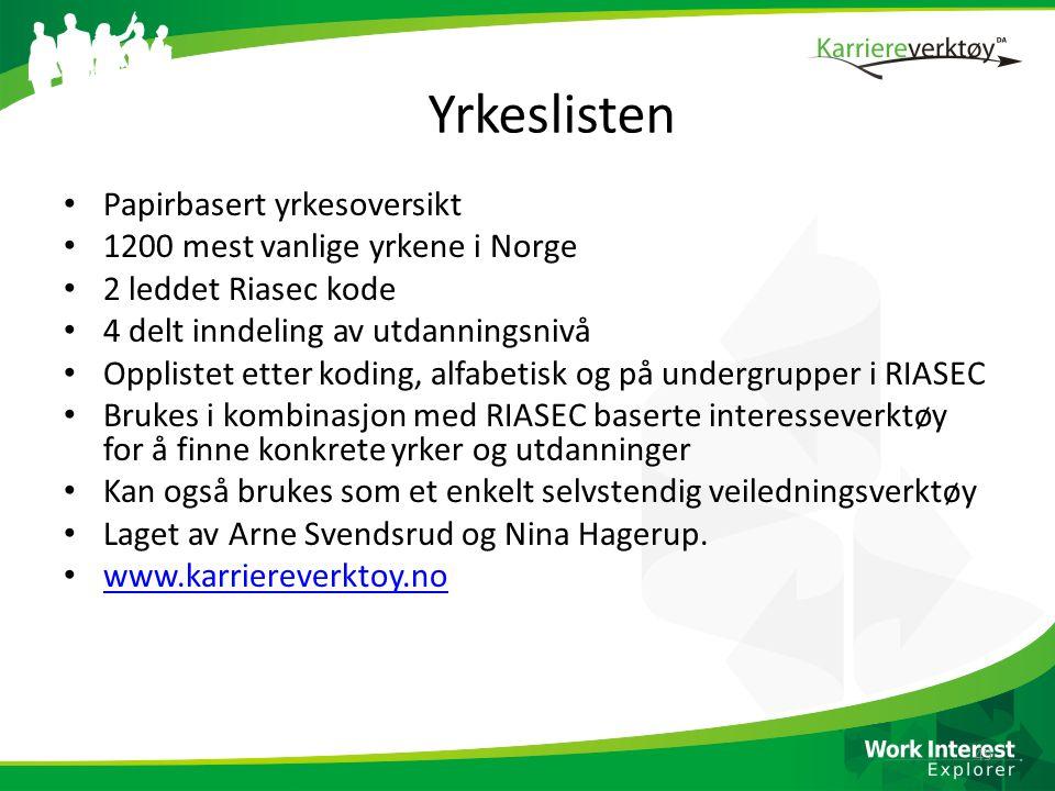 Yrkeslisten • Papirbasert yrkesoversikt • 1200 mest vanlige yrkene i Norge • 2 leddet Riasec kode • 4 delt inndeling av utdanningsnivå • Opplistet ett