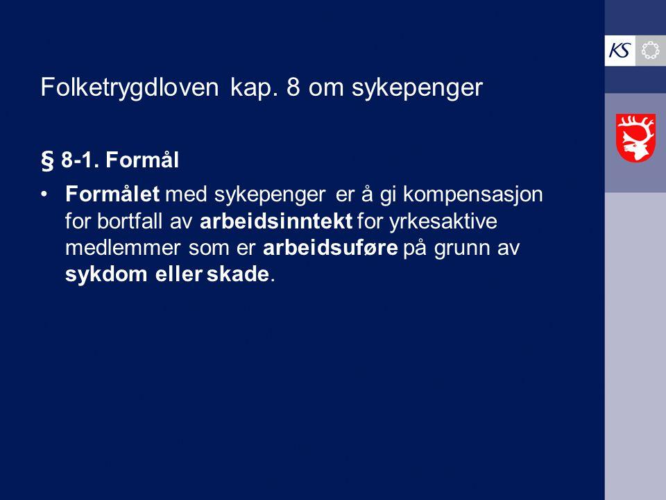 Folketrygdloven kap.8 om sykepenger § 8-1.