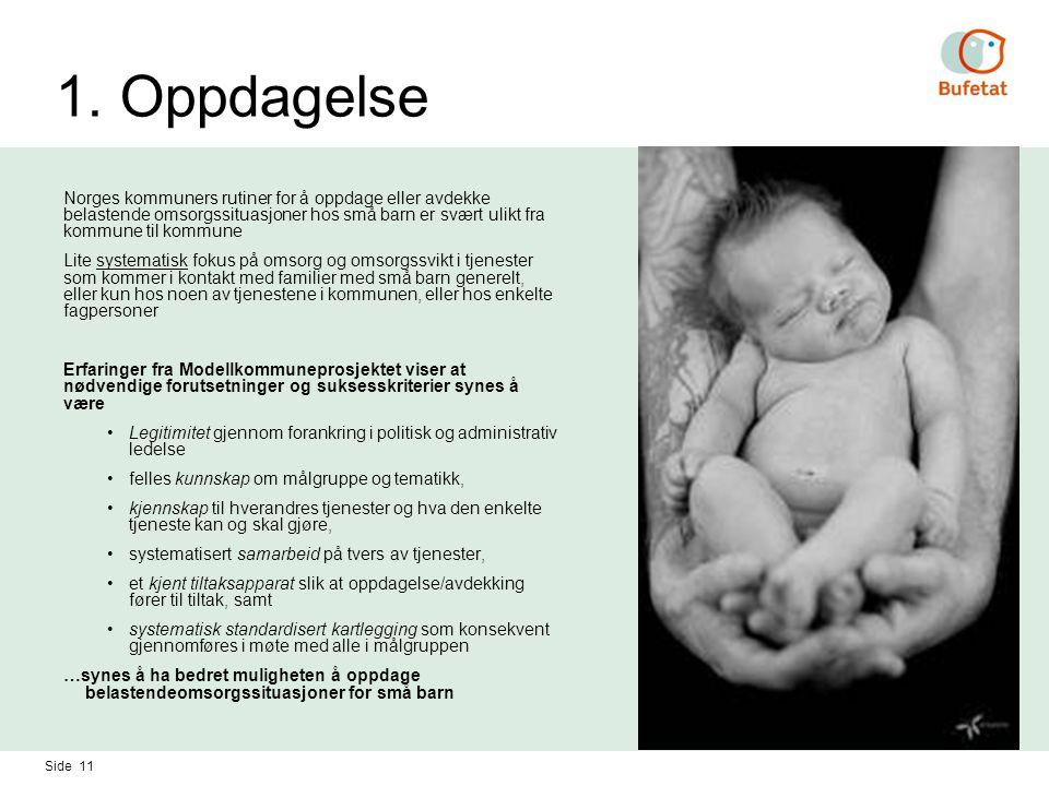 Side 11 1. Oppdagelse Norges kommuners rutiner for å oppdage eller avdekke belastende omsorgssituasjoner hos små barn er svært ulikt fra kommune til k