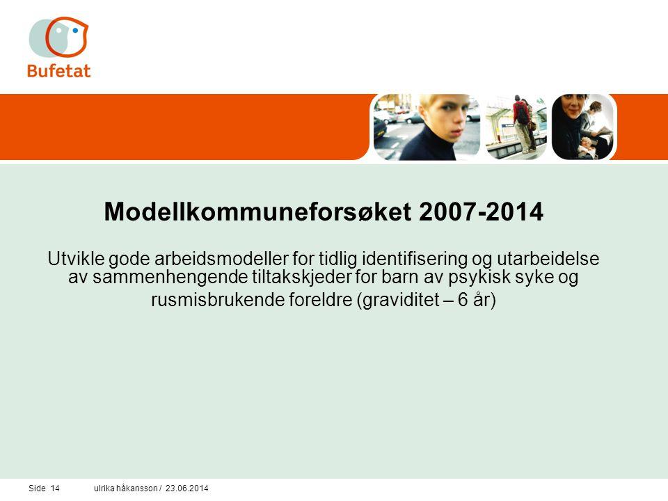 Side 14ulrika håkansson / 23.06.2014 Modellkommuneforsøket 2007-2014 Utvikle gode arbeidsmodeller for tidlig identifisering og utarbeidelse av sammenh